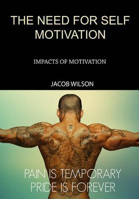The Need for Self Motivation: Impacts of Motivation