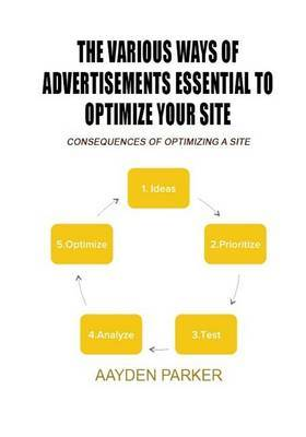 The Various Ways of Advertisements Essential to Optimize Your Site: Consequences of Optimizing a Site