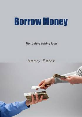Borrow Money: Tips Before Taking Loan