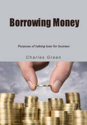 Borrowing Money: Purposes of Taking Loan for Business