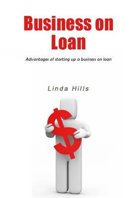 Business on Loan: Advantages of Starting Up a Business on Loan