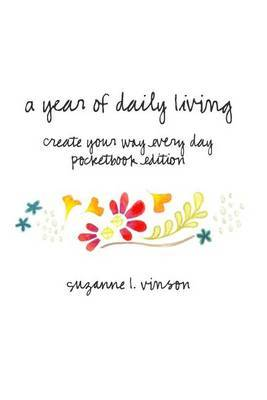A Year of Daily Living: Create Your Way Every Day - Pocketbook Edition