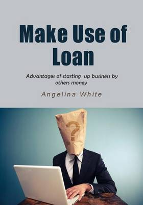 Make Use of Loan: Advantages of Starting Up Business by Others Money