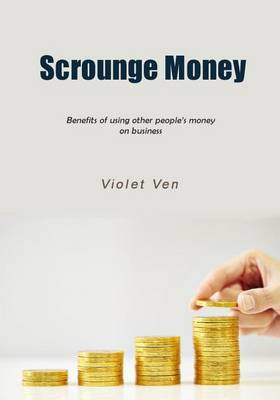 Scrounge Money: Benefits of Using Other People's Money on Business