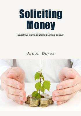 Soliciting Money: Beneficial Gains by Doing Business on Loan