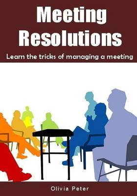 Meeting Resolutions: Learn the Tricks of Managing a Meeting