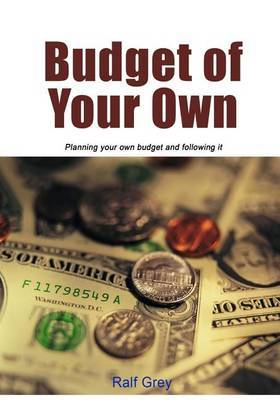 Budget of Your Own: Planning Your Own Budget and Following It