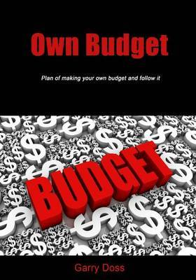 Own Budget: Plan of Making Your Own Budget and Follow It