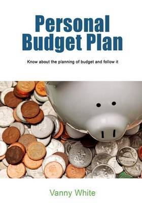 Personal Budget Plan: Guide to Create a Budget Plan and How to Follow It