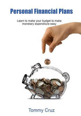 Personal Financial Plans: Learn to Make Your Budget to Make Monetary Expenditure Easy