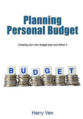 Planning Personal Budget: Creating Your Own Budget Plan and Follow It