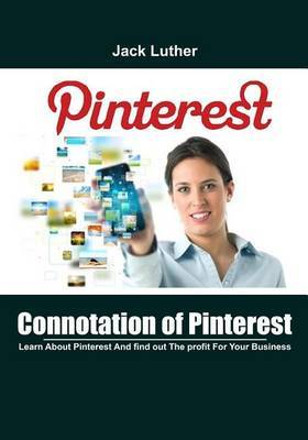 Connotation of Pinterest: Learn about Pinterest and Find Out the Profit for Your Business