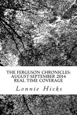 The Ferguson Chronicles: August-September 2014 Real Time Coverage: Photos, Tweets, Discussions, and Live Links