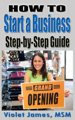 How to Start a Business: Step by Step Guide