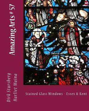 Amazing Arts # 57: Stained Glass Windows - Essex & Kent
