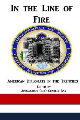 In the Line of Fire: American Diplomats in the Trenches