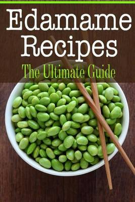 Edamame Recipes: The Ultimate Guide