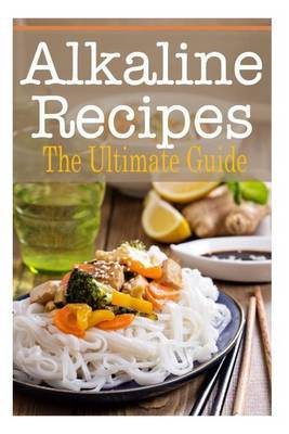Alkaline Recipes: The Ultimate Guide