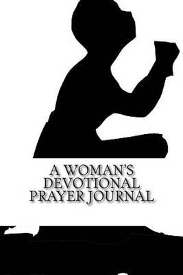A Woman's Devotional Prayer Journal: Record 12 Months of Devotional Notes