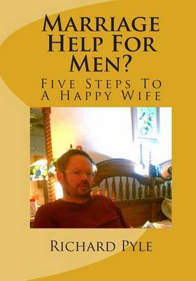 Marriage Help for Men?: Five Steps to a Happy Wife