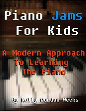 Piano Jams for Kids: A Modern Approach to Learning the Piano