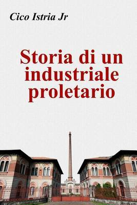 Storia Di Un Industriale Proletario