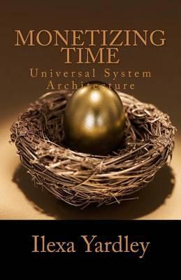 Monetizing Time: Universal System Architecture