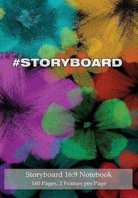 Storyboard 16: 9 Notebook 160 Pages 2 Frames Per Page: Ideal Journal to Sketch and Visualize Scenes, 7x10 Notebook with Black Floral Cover, 160 Pages with 2 Storyboard Frames Per Page