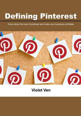 Defining Pinterest: Know about the Use of Pinterest and Make Your Business Profitable