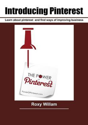Introducing Pinterest: Learn about Pinterest and Find Ways of Improving Business
