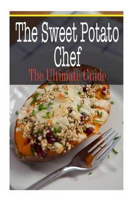 The Sweet Potato Chef: The Ultimate Guide