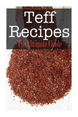 Teff Recipes: The Ultimate Guide