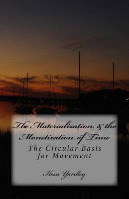 The Materialization & the Monetization of Time  : The Circular Basis for Movement