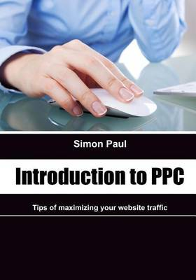 Introduction to Ppc: Tips of Maximizing Your Website Traffic