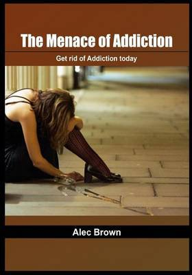 The Menace of Addiction: Get Rid of Addiction Today