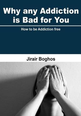 Why Any Addiction Is Bad for You: How to Be Addiction Free