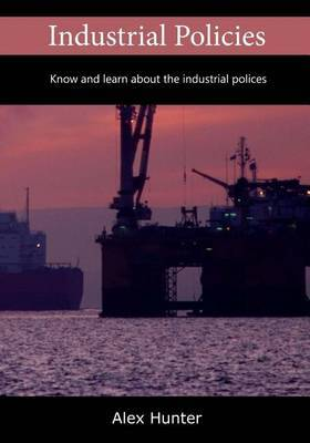 Industrial Policies: Know and Learn about the Industrial Polices