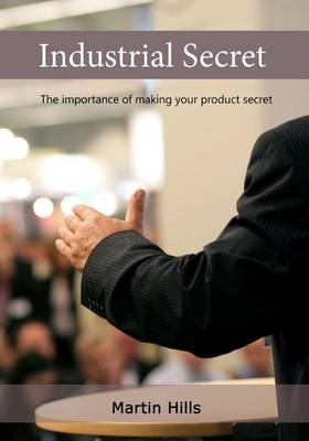 Industrial Secret: The Importance of Making Your Product Secret