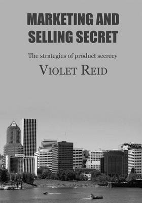 Marketing and Selling Secret: The Strategies of Product Secrecy