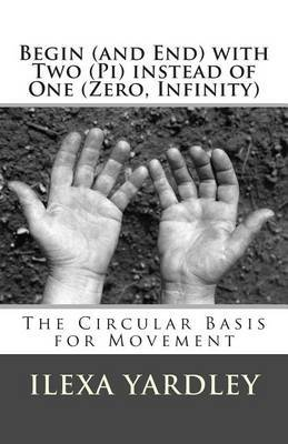 Begin (and End) with Two (Pi) Instead of One (Zero, Infinity): The Circular Basis for Movement
