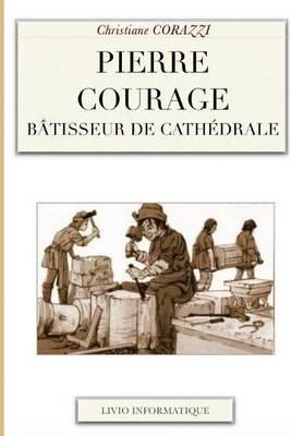 Pierre Courage: Batisseur de Cathedrale