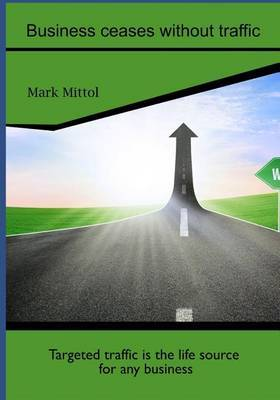 Business Ceases Without Traffic: Targeted Traffic Is the Life Source for Any Business