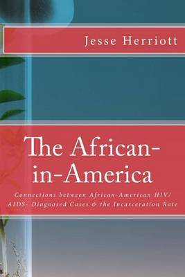 The African-In-America: Connections Between African-American HIV/AIDS- Diagnosed Cases & the Incarceration Rate