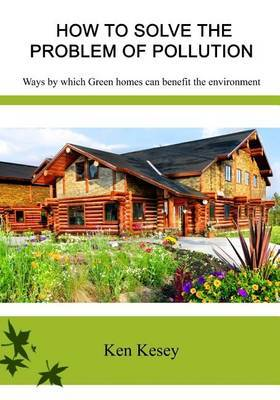 How to Solve the Problem of Pollution: Ways by Which Green Homes Can Benefit the Environment