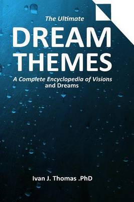 Dream Themes: A Complete Encyclopedia of Visions and Dreams
