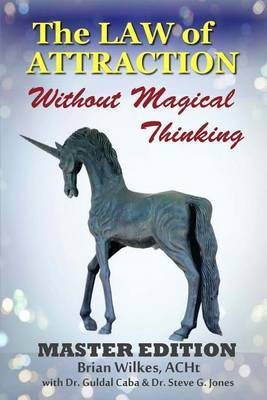 The Law of Attraction Without Magical Thinking: Master Edition