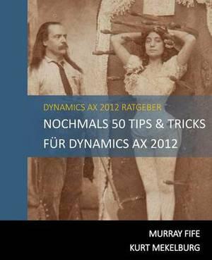 Nochmals 50 Tips & Tricks Fur Dynamics Ax 2012  : German Edition