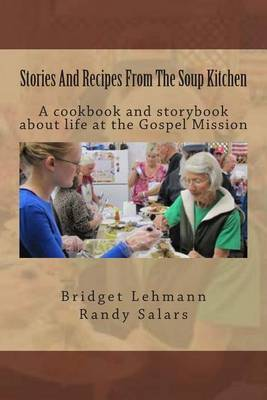 Stories and Recipes from the Soup Kitchen: A Cookbook and Storybook about Life at the Gospel Mission