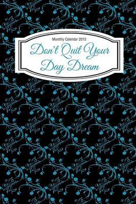 Monthly Calendar 2015: Don't Quit Your Day Dream