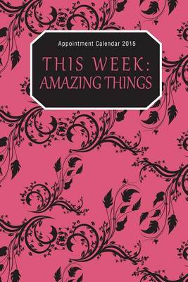 Appointment Calendar 2015: This Week: Amazing Things